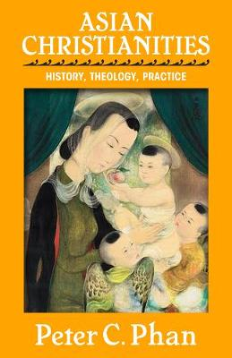 Asian Christianities: History, Theology, Practice (Paperback)