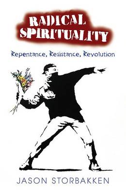 Radical Spirituality: Repentence, Resistance, and Revolution (Paperback)