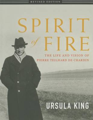 Spirit of Fire: The Life and Vision of Teilhard de Chardin (Paperback)