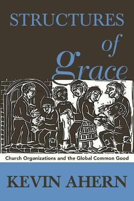 Structures of Grace: Catholic Organizations and the Global Common Good (Paperback)