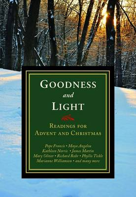 Goodness and Light: Readings for Advent and Christmas (Paperback)