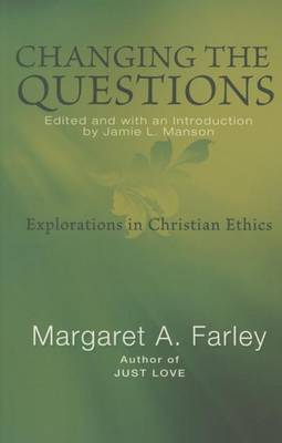Changing the Questions: Explorations in Christian Ethics (Paperback)