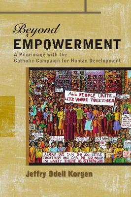 Beyond Empowerment: A Pilgrimage with the Catholic Campaign for Human Development (Paperback)