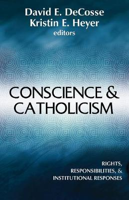 Conscience and Catholicism: Rights, Responsibilities, and Institutional Responses (Paperback)