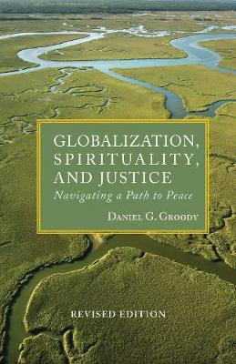 Globalization, Spirituality and Justice: Navigating a Path to Peace - Theology in Global Perspective (Paperback)