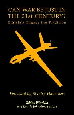 Can War Be Just in the 21st Century?: Ethicists Engage the Tradition (Paperback)