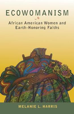 Ecowomanism: African American Women and Earth-Honoring Faiths - Ecology & Justice (Paperback)
