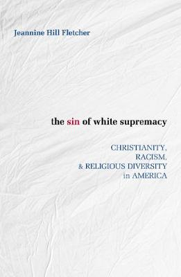 The Sin of White Supremacy: Christianity, Racism, and Religious Diversity in America (Paperback)