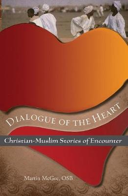 Dialogue of the Heart: Christian-Muslim Stories of Encounter (Paperback)
