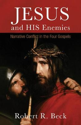 Jesus and His Enemies: Narrative Conflict in the Four Gospels (Paperback)
