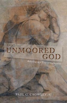 The Unmoored God: Believing in a Time of Dislocation (Paperback)
