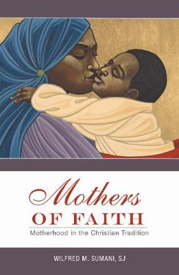 Mothers of Faith: Motherhood in the Christian Tradition (Paperback)