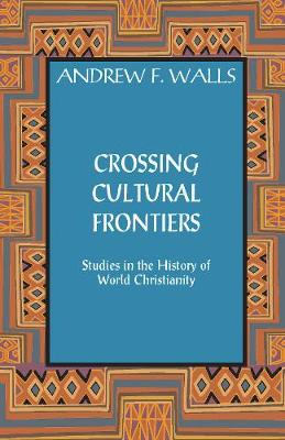 Crossing Cultural Frontiers: Studies in the History of World Christianity (Paperback)