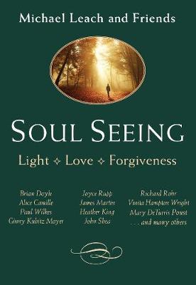 Soul Seeing: Light, Love , Forgiveness (Paperback)