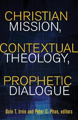 Christian Mission, Contextual Theology, Prophetic Dialogue: Essays in Honor of Stephen B. Bevans, SVD - American Society of Missiology Series (Paperback)