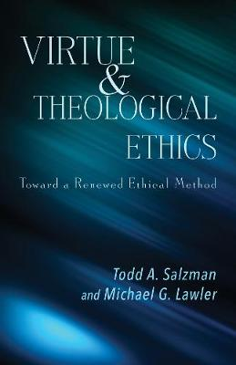 Virtue and Theological Ethics: Toward a Renewed Ethical Method (Paperback)