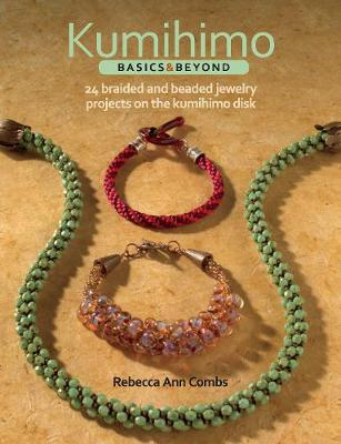 Kumihimo Basics and Beyond: 24 Braided and Beaded Jewelry Projects on the Kumihimo Disk (Paperback)