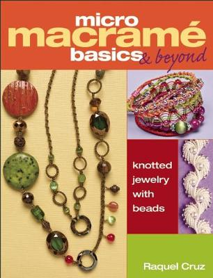 Micro Macrame Basics & Beyond: Knotted Jewelry with Beads (Paperback)