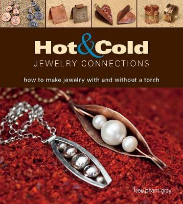 Hot and Cold Jewelry Connections: How to Make Jewelry With and Without a Torch (Paperback)