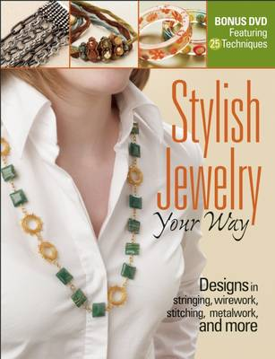Stylish Jewelry Your Way: Designs in Stringing, Wirework, Stitching, Metalwork, and More (Paperback)