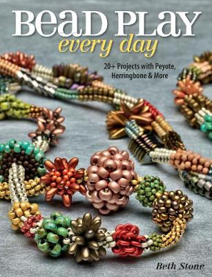 Bead Play Every Day: 20+ Projects with Peyote, Herringbone, and More (Paperback)