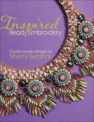 Inspired Bead Embroidery: New jewelry designs by Sherry Serafini (Hardback)