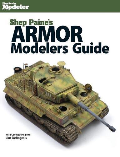 Shep Paine's Armor Modeler Guide (Paperback)