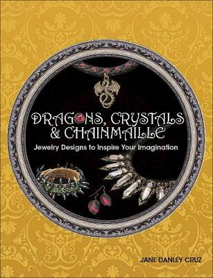 Dragons, Crystals & Chainmaille: Jewelry to Inspire Your Imagination (Paperback)