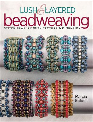 Lush & Layered Beadweaving: Stitch jewelry with textures & dimension (Paperback)