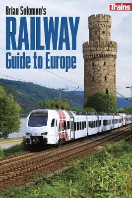 Brian Solomon's Railway Guide to Europe (Intl Edition) (Paperback)