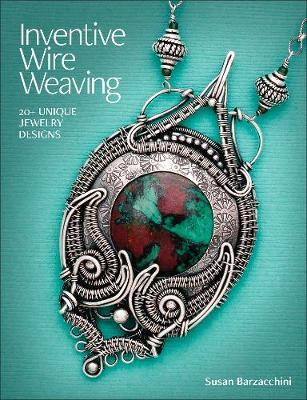 Inventive Wire Weaving: 20+ unique jewelry designs (Paperback)