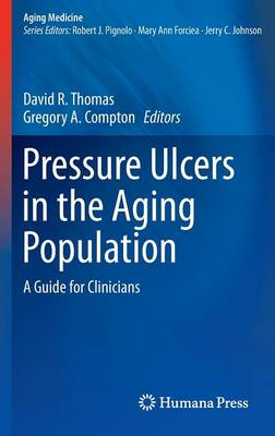 Pressure Ulcers in the Aging Population: A Guide for Clinicians - Aging Medicine 1 (Hardback)