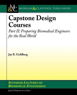 Capstone Design Courses, Part II: Preparing Biomedical Engineers for the Real World - Synthesis Lectures on Biomedical Engineering (Paperback)
