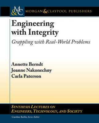 Engineering with Integrity: Grappling with Real-World Problems - Synthesis Lectures on Engineers, Technology, and Society (Paperback)