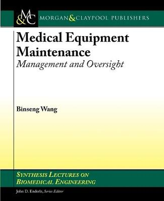 Medical Equipment Maintenance: Management and Oversight - Synthesis Lectures on Biomedical Engineering (Paperback)