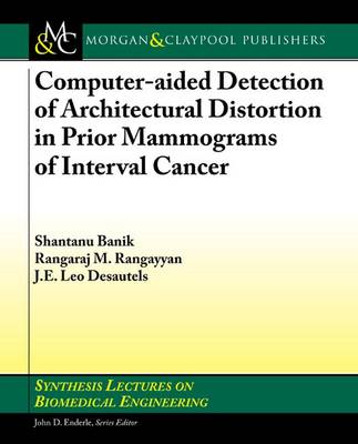 Computer-Aided Detection of Architectural Distortion in Prior Mammograms of Interval Cancer - Synthesis Lectures on Biomedical Engineering (Paperback)