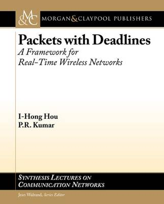 Packets with Deadlines: A Framework for Real-Time Wireless Networks - Synthesis Lectures on Communication Networks (Paperback)