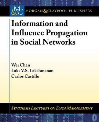 Information and Influence Propagation in Social Networks - Synthesis Lectures on Data Management (Paperback)