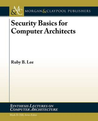 Security Basics for Computer Architects - Synthesis Lectures on Computer Architecture (Paperback)