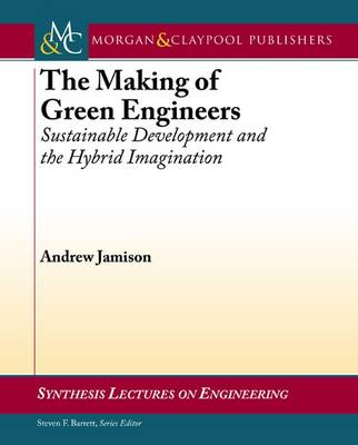 The Making of Green Engineers: Sustainable Development and the Hybrid Imagination - Synthesis Lectures on Engineering (Paperback)