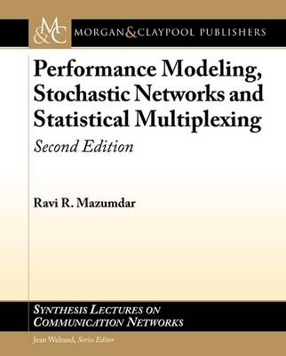 Performance Modeling, Stochastic Networks, and Statistical Multiplexing - Synthesis Lectures on Communication Networks (Paperback)