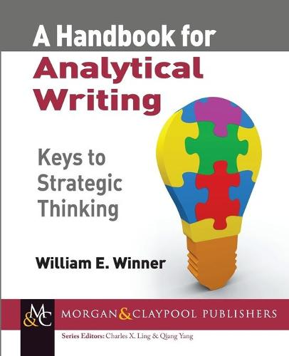 A Handbook for Analytical Writing: Keys to Strategic Thinking - Synthesis Lectures on Professionalism and Career Advancement for Scientists and Engineers (Paperback)