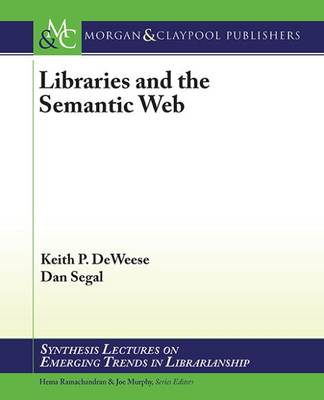 Libraries and the Semantic Web - Synthesis Lectures on Emerging Trends in Librarianship (Paperback)