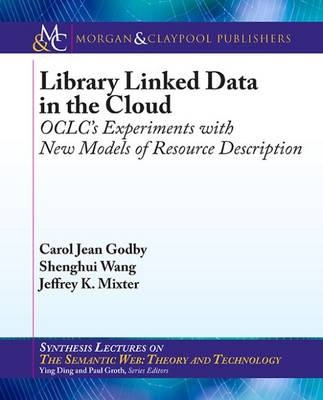 Library Linked Data in the Cloud: OCLC's Experiments with New Models of Resource Description - Synthesis Lectures on the Semantic Web: Theory and Technology (Paperback)