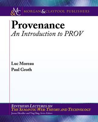 Provenance: An Introduction to PROV - Synthesis Lectures on the Semantic Web: Theory and Technology (Paperback)