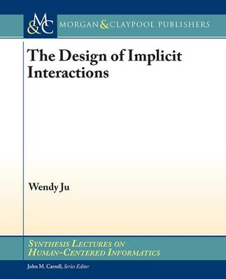 The Design of Implicit Interactions - Synthesis Lectures on Human-Centered Informatics (Paperback)