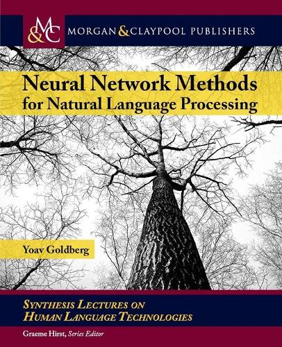 Neural Network Methods for Natural Language Processing - Synthesis Lectures on Human Language Technologies (Paperback)