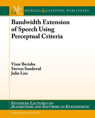 Bandwidth Extension of Speech Using Perceptual Criteria - Synthesis Lectures on Algorithms and Software in Engineering (Paperback)