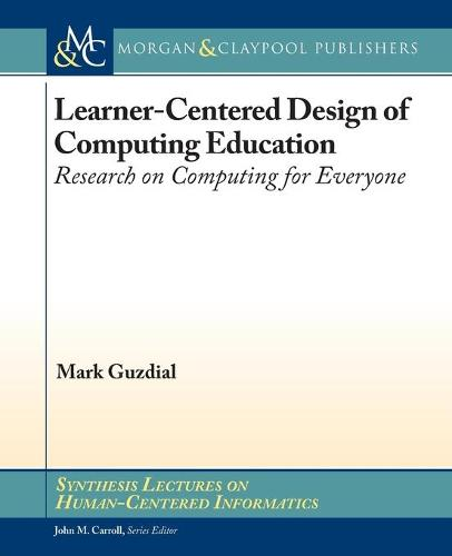 Learner-Centered Design of Computing Education: Research on Computing for Everyone - Synthesis Lectures on Human-Centered Informatics (Paperback)