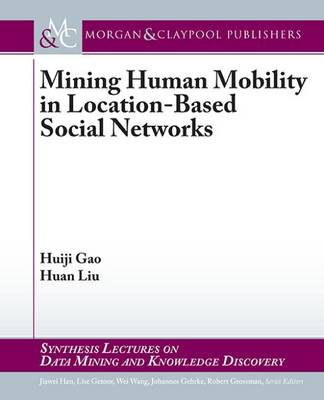 Mining Human Mobility in Location-Based Social Networks - Synthesis Lectures on Data Mining and Knowledge Discovery (Paperback)